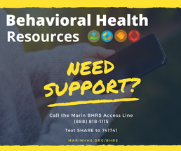 Behavioral Health Resources. Need support? Call the Marin BHRS Access Line 888-818-1115.