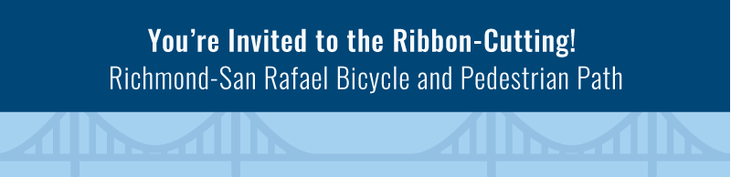 Background bridge illustration with text reading You're Invited to the Ribbon-Cutting! Richmond-San Rafael Bicycle & Pedestrian Path