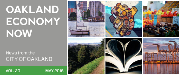 Oakland Economy Now Masthead Volume 20 May 2016 News from the City of Oakland