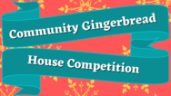Community Gingerbread Competition graphic