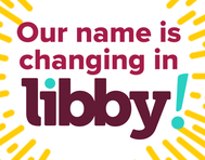Our name is changing in libby graphic