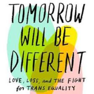 "The book cover of ""Tomorrow Will Be Different: Love, Loss, and The Fight for Trans Equality"" is shown."