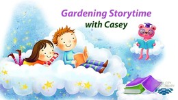 "Graphic that reads ""Gardening storytime with Casey"""