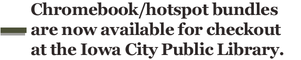 Chromebook/hotspot bundles are now available for checkout at the Iowa City Public Library.