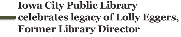 ICPL celebrates the life and legacy of former Library director, Lolly  Eggers