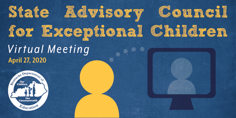 State Advisory Council for Exception Children Virtual Meeting, April 27, 2020