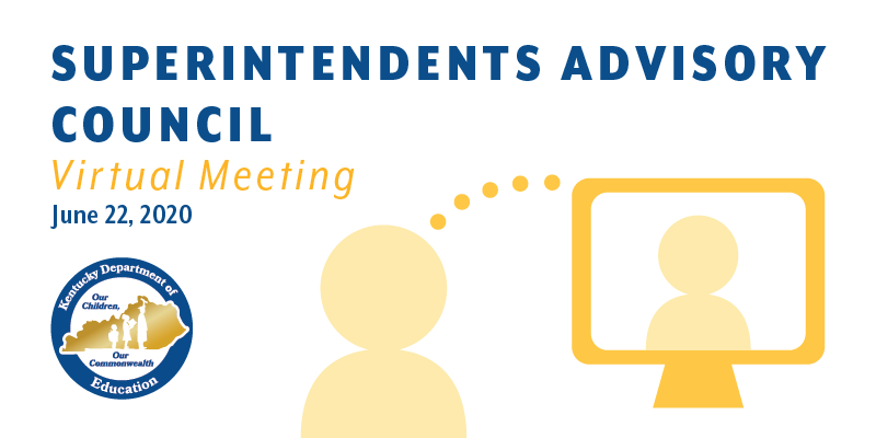 Superintendents Advisory Council Virtual Meeting, June 22, 2020