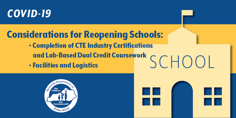 Considerations for Reopening Schools: Completing CTE Industry Certifications and Dual Credit Coursework; Facilities and Logistics