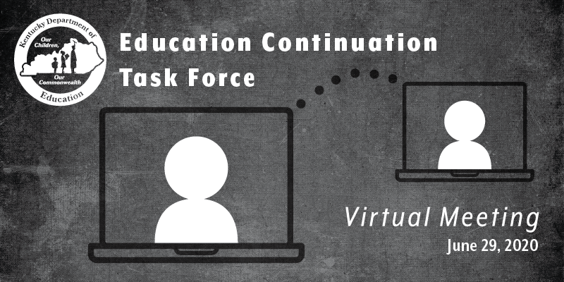 Education Continuation Task Force Virtual Meeting: June 29, 2020
