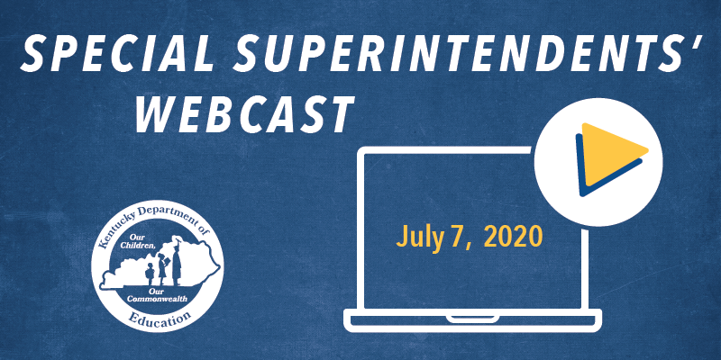 Special Superintendents' Webcast: July 7, 2020