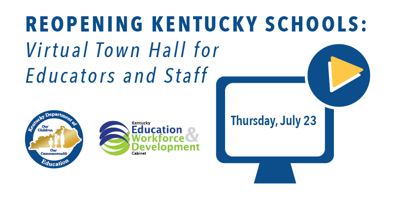 Reopening Kentucky Schools Virtual Town Hall for Educators and Staff: Thursday, July 23