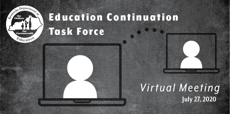 Education Continuation Task Force Virtual Meeting: July 27, 2020