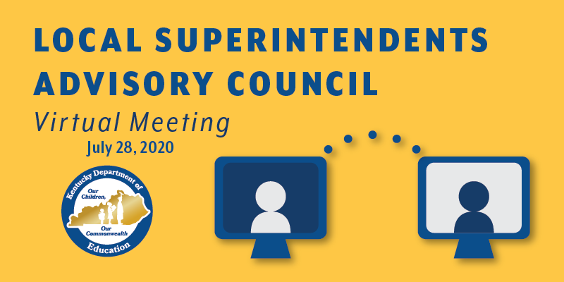 Local Superintendents Advisory Council Virtual Meeting, July 28, 2020