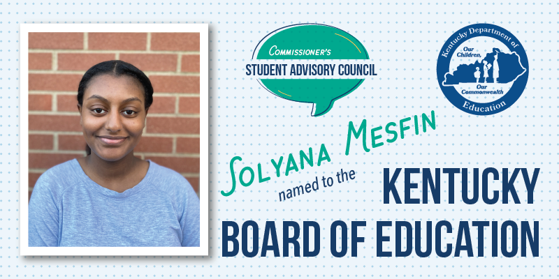 Graphic showing picture of young woman, text reads: Solyana Mesfin named to the Kentucky Board of Education.