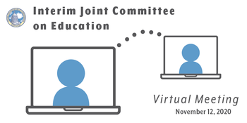 Interim Joint Committee on Education Virtual Meeting: November 12, 2020