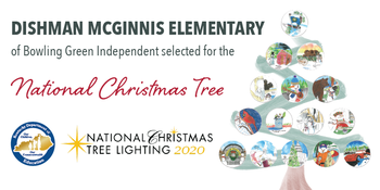 Graphic of a Christmas Tree decorated  with children's drawings, reading: Dishman McGinnis Elementary selected for the National Christmas Tree.