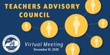 Graphic reading: Teachers Advisory Council Virtual Meeting: Dec. 10, 2020