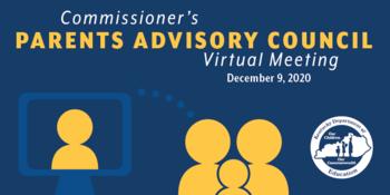 Graphic reading: Commissioner's Parents Advisory Council Virtual Meeting: Dec. 9, 2020