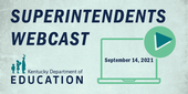 Graphic reading: Superintendents Webcast, September 14, 2021