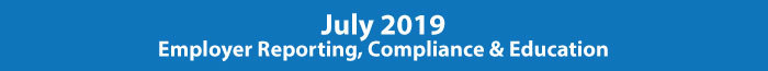 July 2019 Employer Reporting, Compliance & Education
