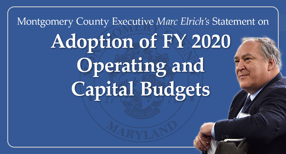 Montgomery County Executive Marc Elrich's Statement on Adoption of FY 2020 Operating and Capital Budgets