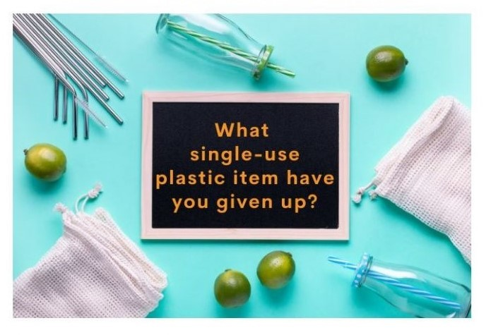 what single-use plastic item have you given up?