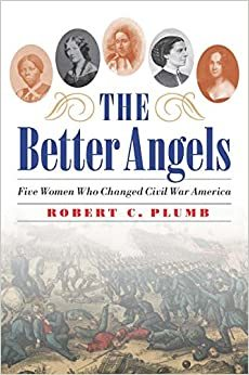 The Better Angels: Five Women Who Changed Civil War America