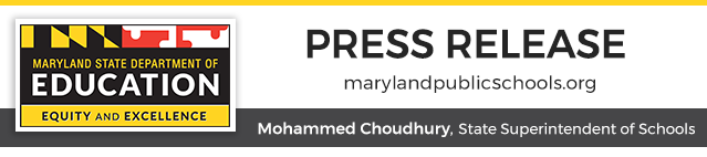 Header graphic with MSDE logo and words: Press Release, marylandpublicschools.org, Mohammed Choudhury, State Superintendent of Schools