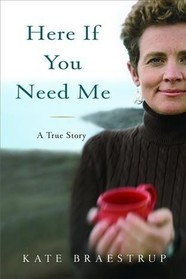 cover image  of Here If You Need Me by Kate Braestrup