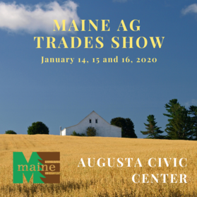 2020 Maine Ag Trades Show celebrates 79th Year January 14, 15, and 16 at the Augusta Civic Center