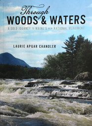 Book Cover of Through Woods & Waters, A Solo Journey to Maine's New National Monument by Laurie Apgar Chandler.