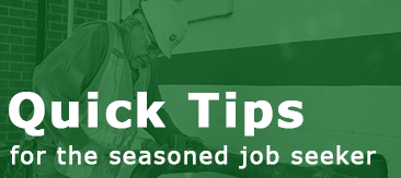 Quick Tips for the seasoned job seeker
