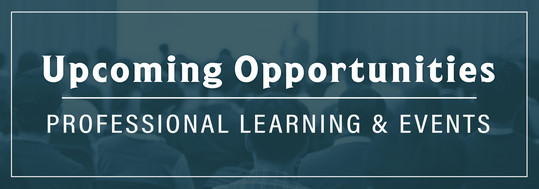 Upcoming Opportunities - Professional Learning and Events