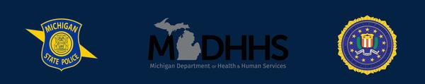 Footer Image: MSP Logo, MDHHS Logo, FBI Logo