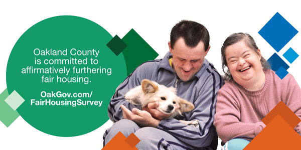 Oakland County is committed to affirmatively furthering fair housing.  OakGov.com/ FairHousingSurvey
