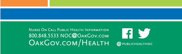 Nurse On Call Public Health Information: 800.848.5533 | NOC@OakGov.com | OakGov.com/Health | @PublicHealthOC