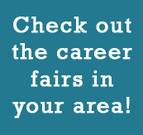 Check out the local career fairs in your area!