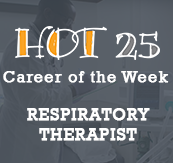 Hot 25 Career of the Week: Respiratory Therapist