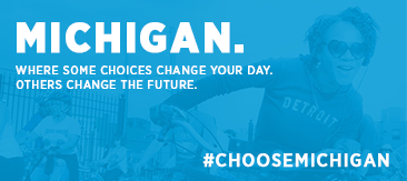 Michigan. Where some choices change your day. Others change the future.