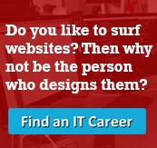 Do you like to surf websites? Why not be the person who designs them? Find an IT career!