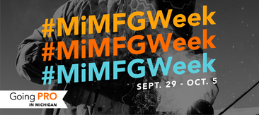 Going PRO in Michigan #MiMFGWeek is Sept. 29 - Oct. 5