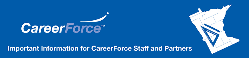Important information for CareerForce Staff and Partners