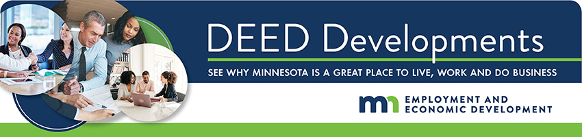Minnesota Department of Employment and Economic Development - DEED Developments - See why Minnesota is a great place to live, work and do business