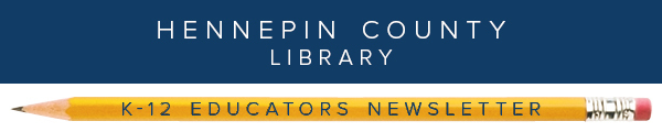 Hennepin County Library K12 Educators newsletter