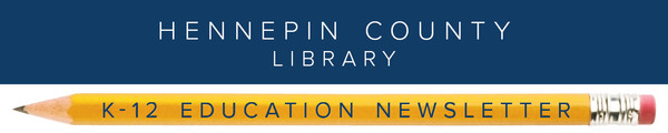 Hennepin County Library K-12 Education Newsletter