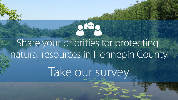 Graphic with pretty lake in background with text Share your priorities for protecting natural resources in Hennepin County, take our survey