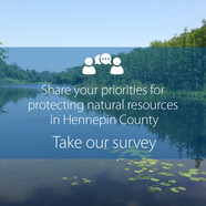 Share your priorities for protecting natural resources in Hennepin County. Take our survey.