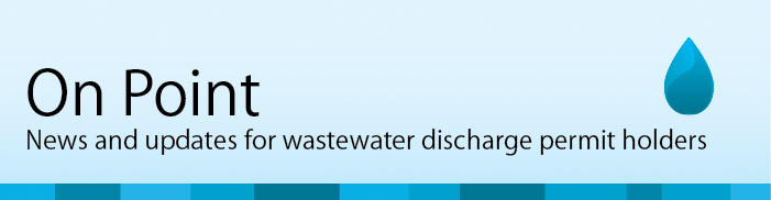 On Point - News and updates for wastewater discharge permit holders
