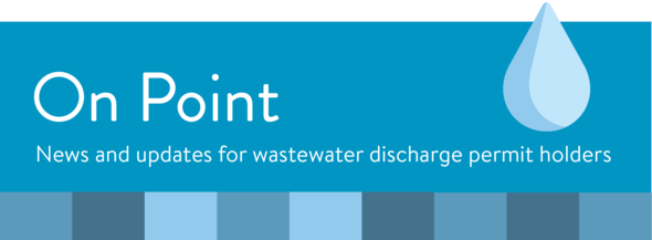 On Point: News and updates for wastewater discharge permit holders