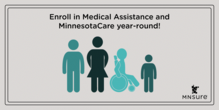 Enroll in Medical Assistance and MinnesotaCare year-round